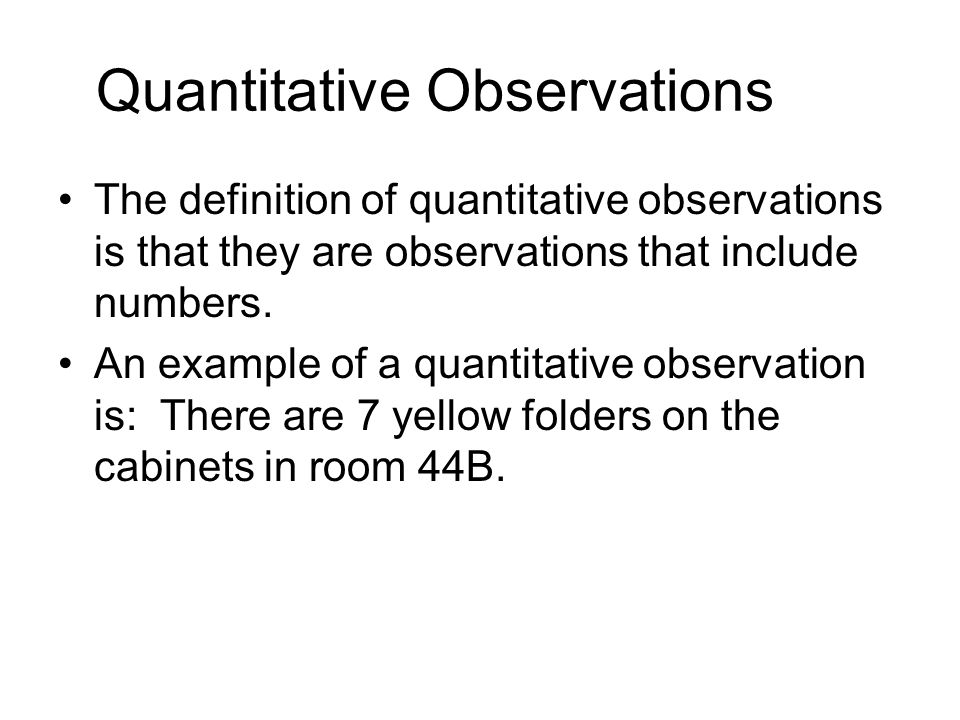 Quantitative Observations The definition of quantitative observations is that they are observations that include numbers.