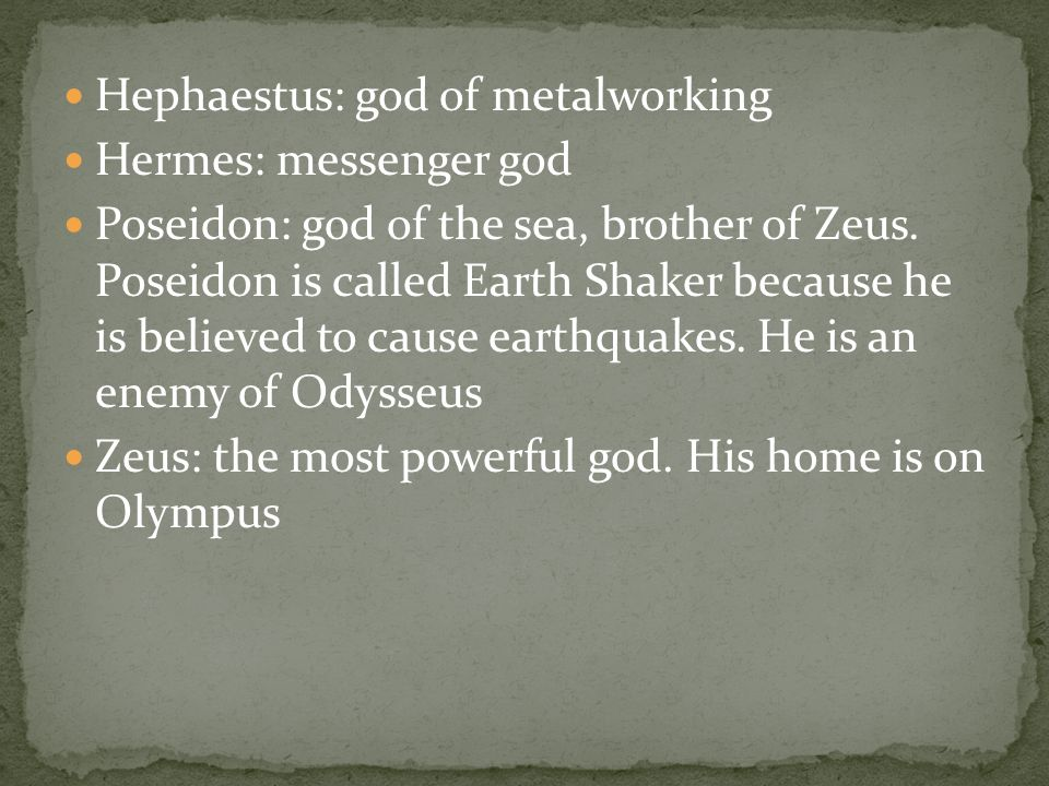 Hephaestus: god of metalworking Hermes: messenger god Poseidon: god of the sea, brother of Zeus.