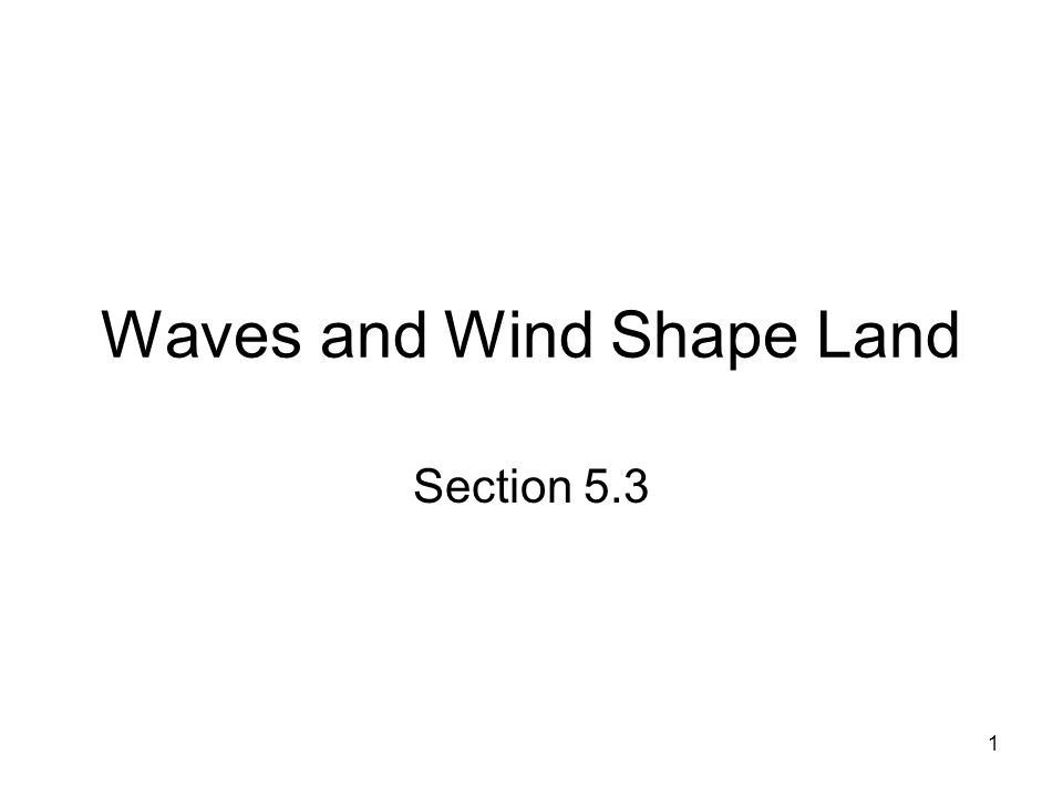 1 Waves and Wind Shape Land Section 5.3