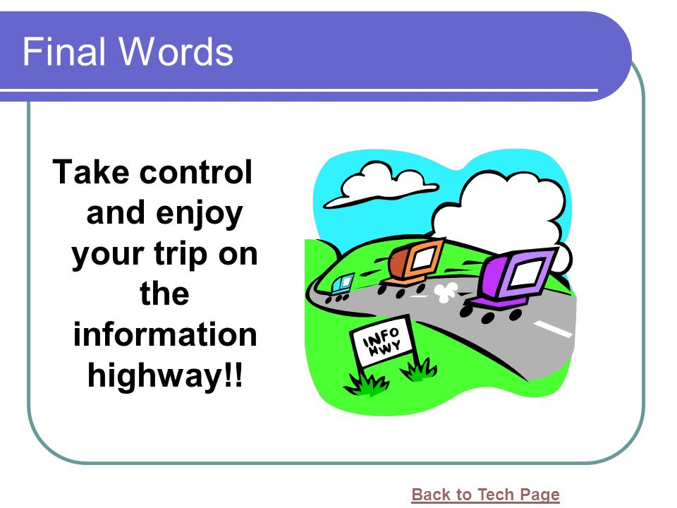 Final Words Take control and enjoy your trip on the information highway!! Back to Tech Page