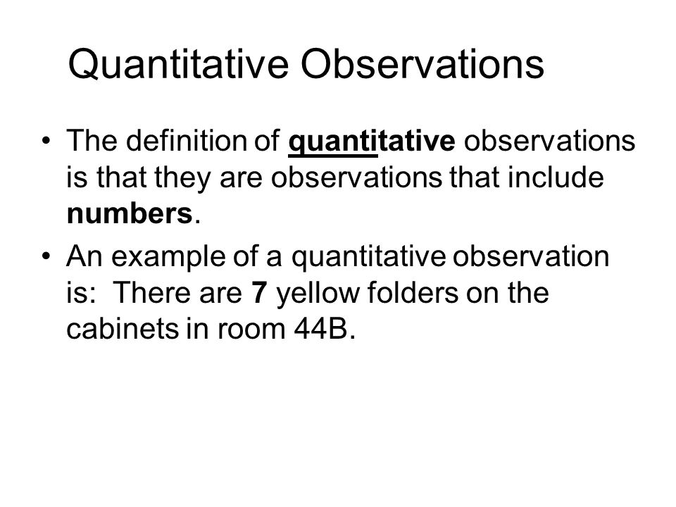 Qualitative Observations The definition of qualitative observations are those observations that do not include numbers.
