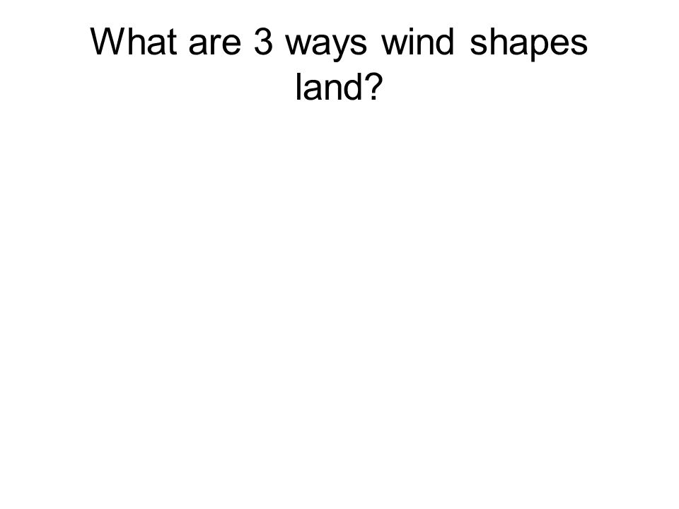 What are 3 ways wind shapes land