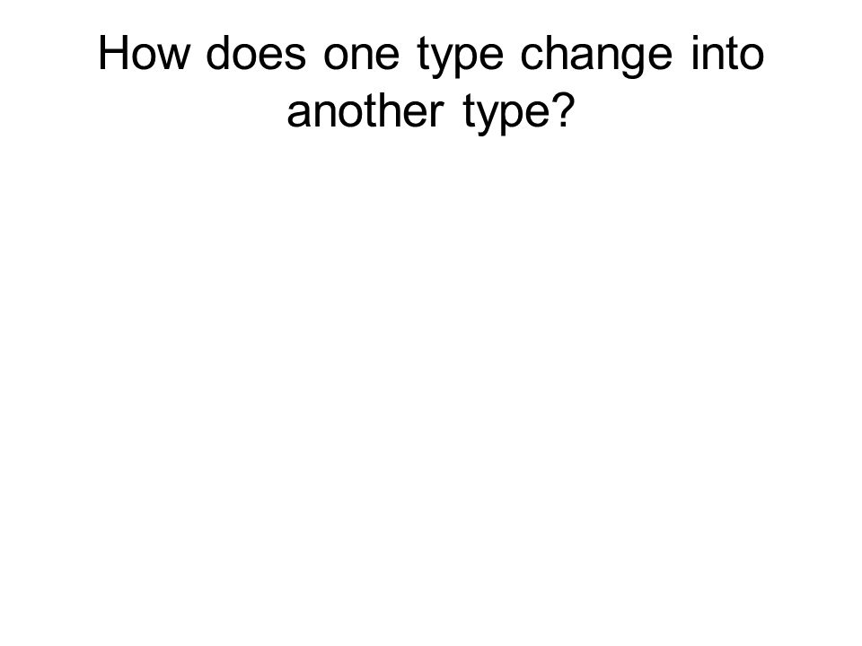 How does one type change into another type