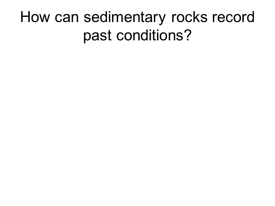 How can sedimentary rocks record past conditions