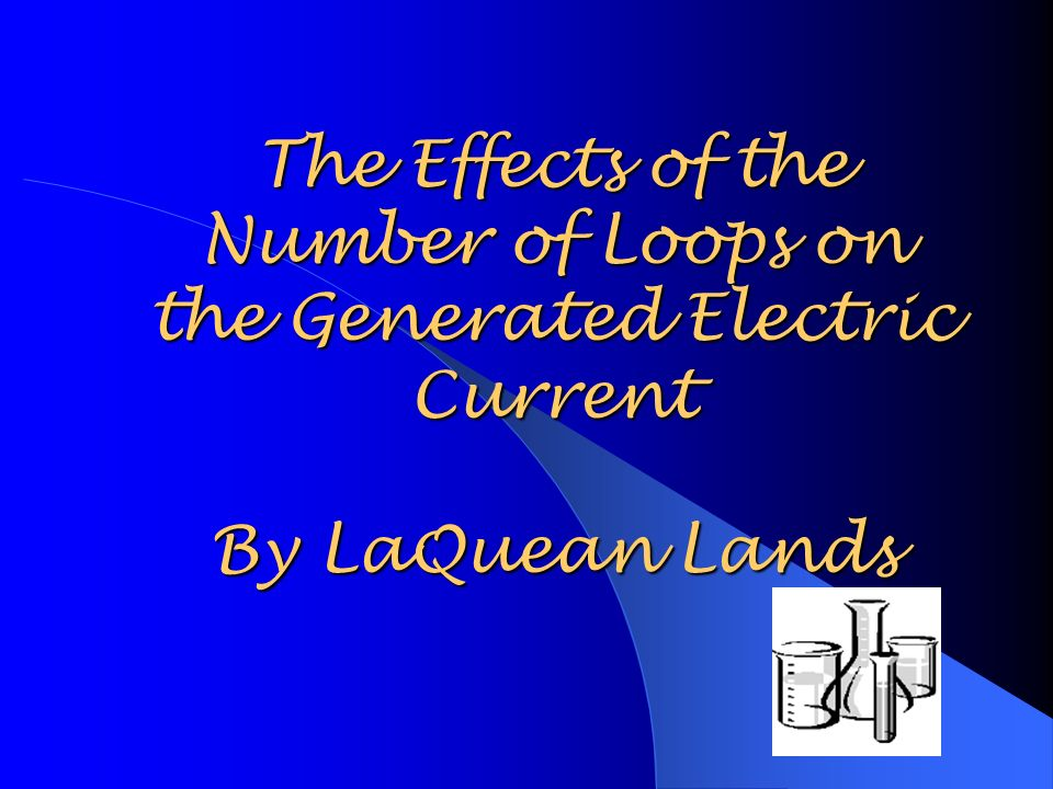 The Effects of the Number of Loops on the Generated Electric Current By LaQuean Lands