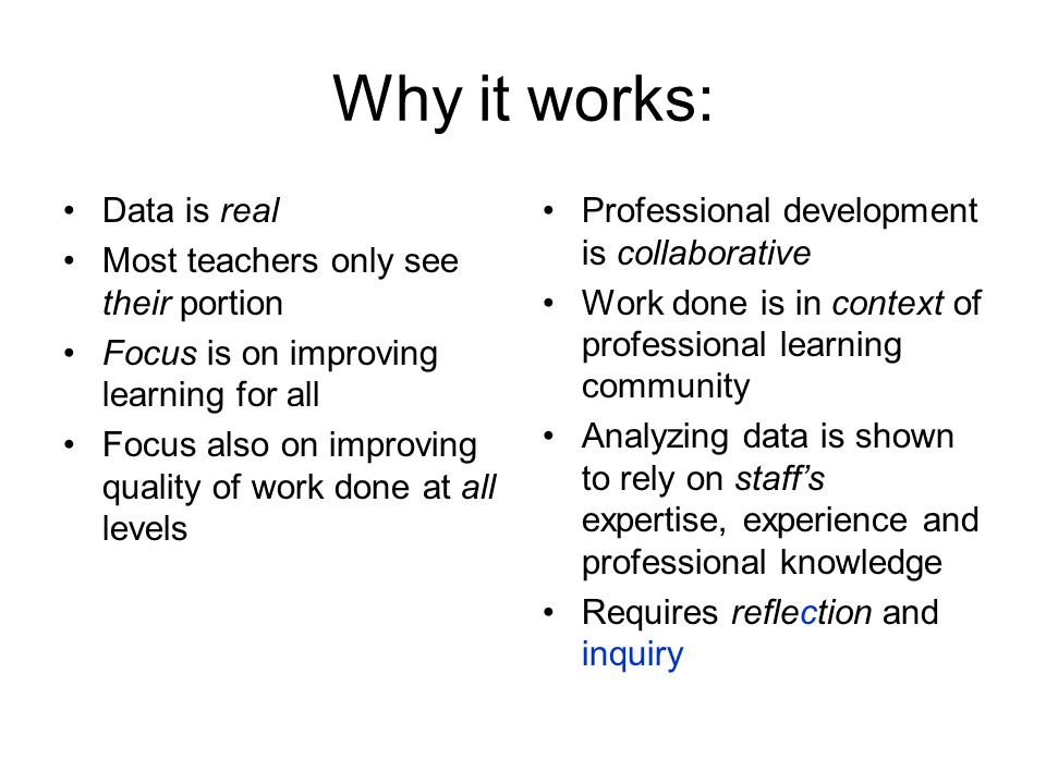 Why it works: Data is real Most teachers only see their portion Focus is on improving learning for all Focus also on improving quality of work done at
