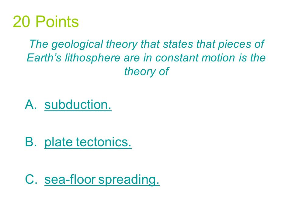 The geological theory that states that pieces of Earths lithosphere are in constant motion is the theory of A.subduction.subduction.