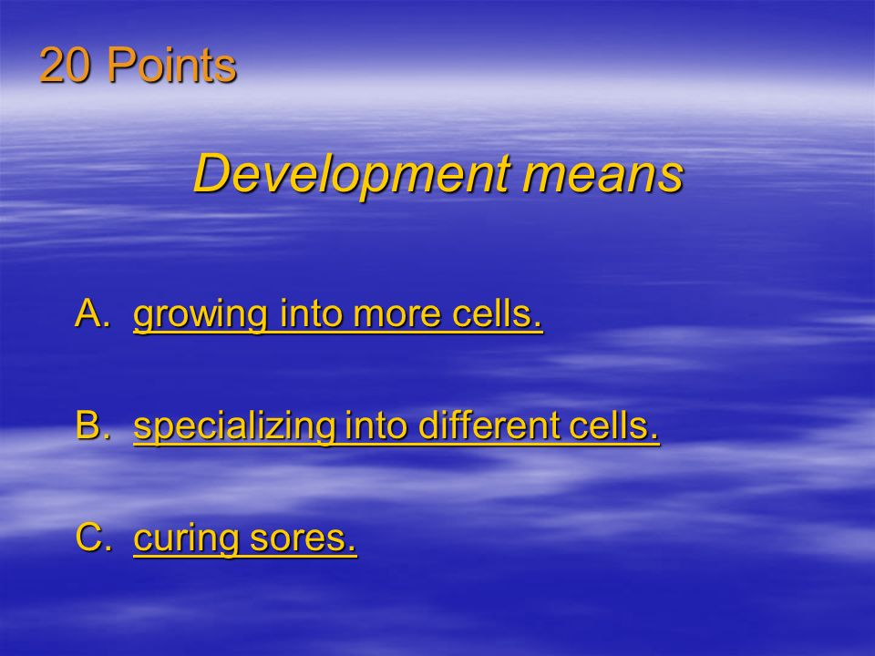 Development means A.growing into more cells.growing into more cells.growing into more cells.