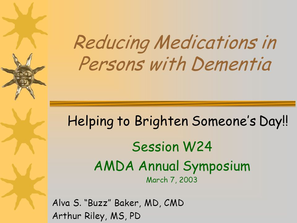 Reducing Medications in Persons with Dementia Helping to Brighten Someones Day!.