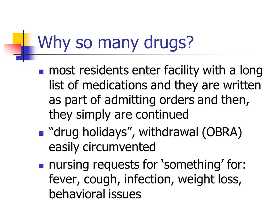 Why so many drugs? most residents enter facility with a long list of medications and they are written as part of admitting orders and then, they simpl