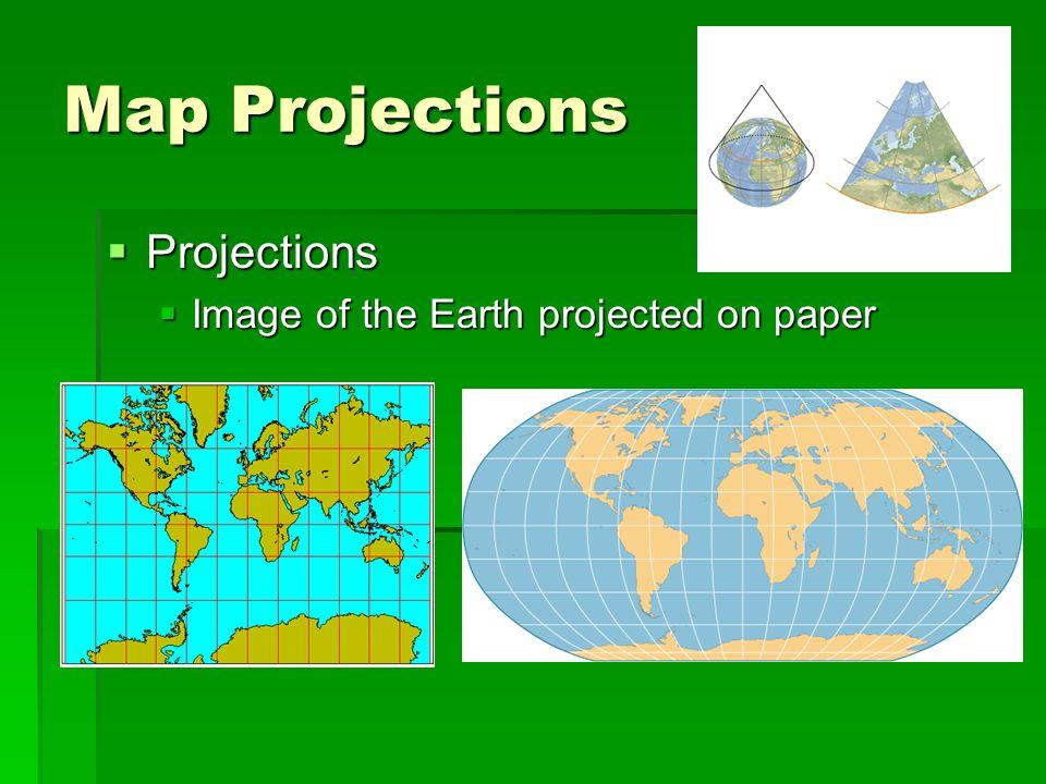 Map Projections Projections Projections Image of the Earth projected on paper Image of the Earth projected on paper