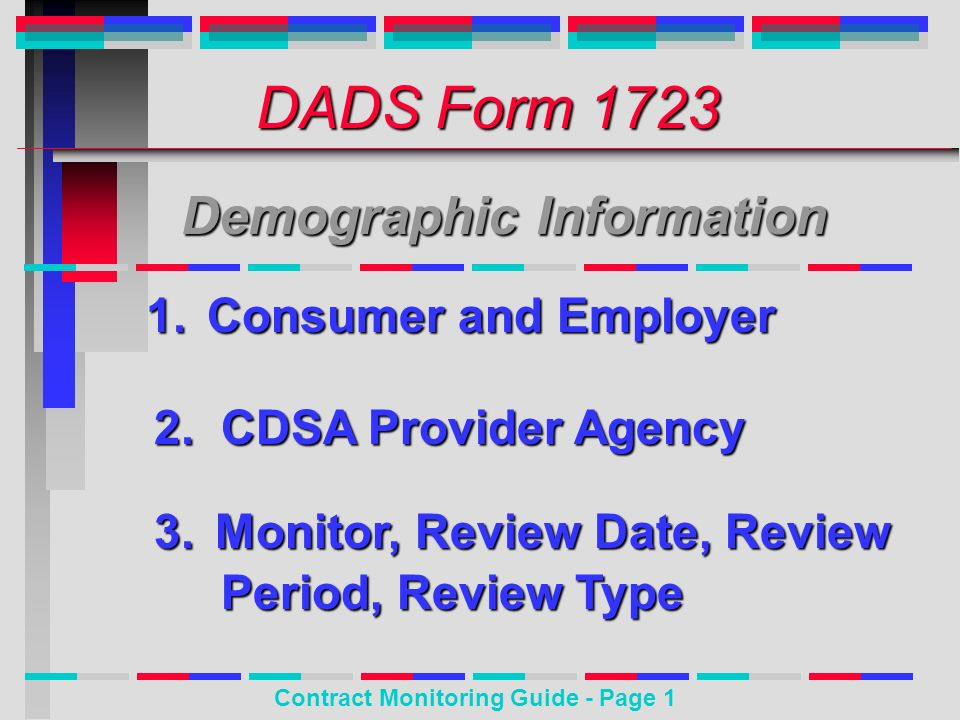 DADS Form 1723 Demographic Information 1. Consumer and Employer 2. CDSA Provider Agency 3. Monitor,Review Date, Review 3. Monitor, Review Date, Review