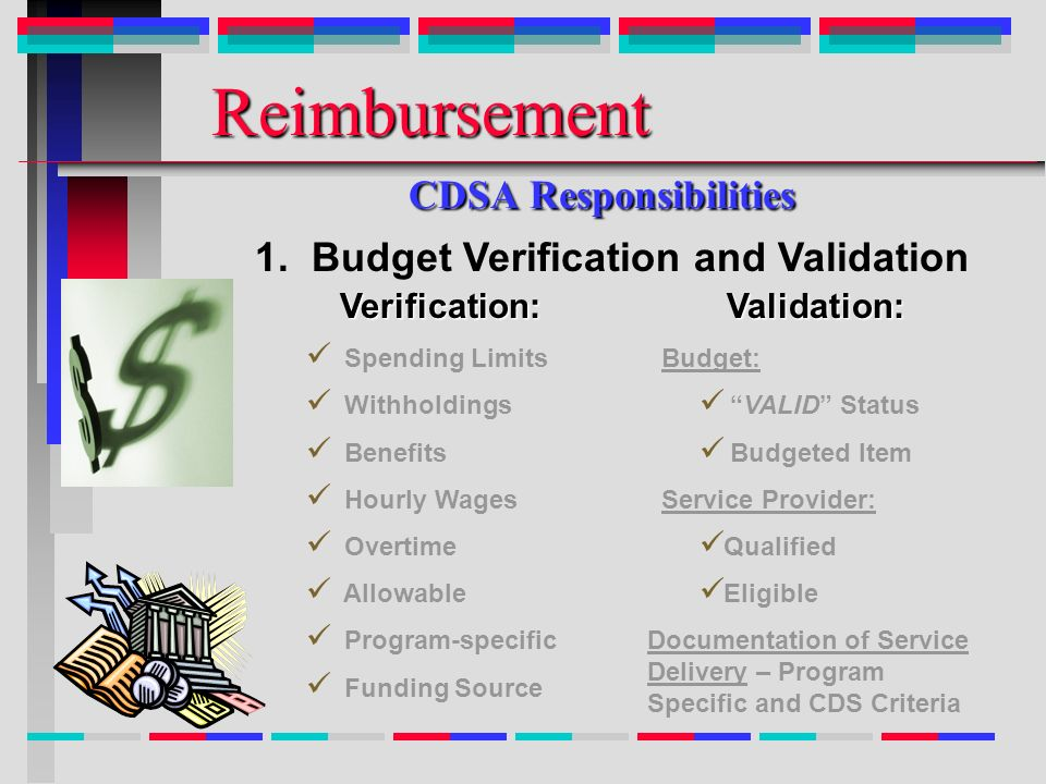Reimbursement CDSA Responsibilities Reimbursement CDSA Responsibilities Verification: Spending Limits Withholdings Benefits Hourly Wages Overtime Allo