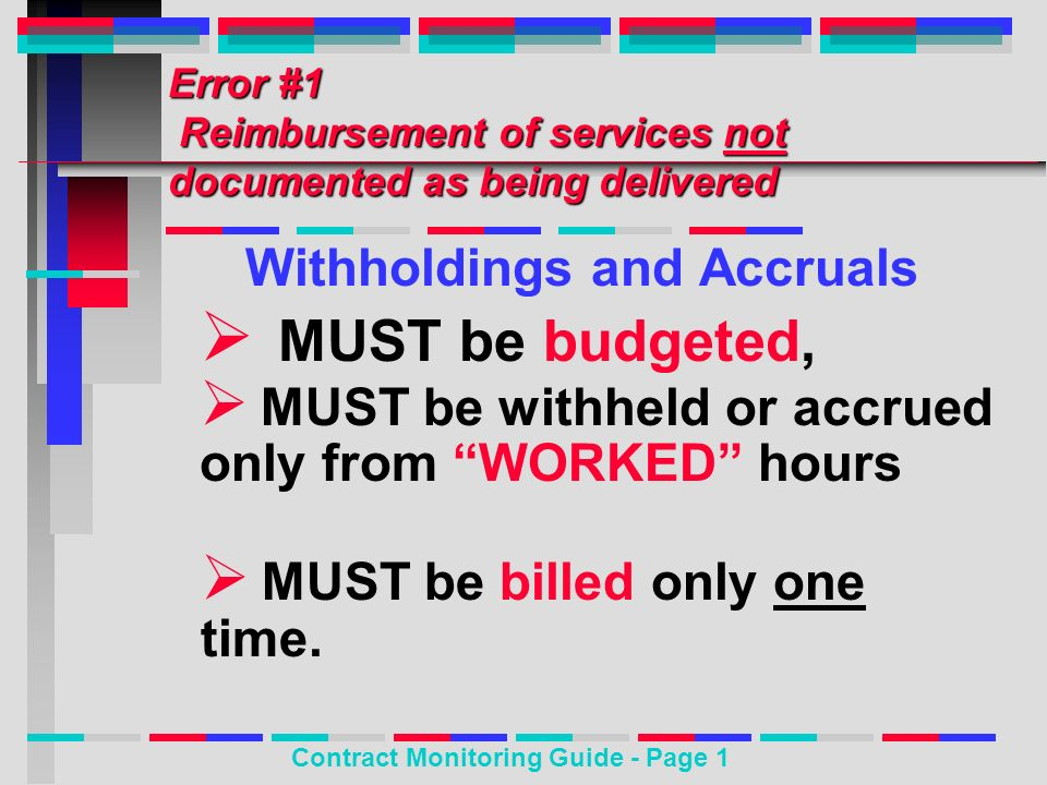 Error #1 Reimbursement of services not documented as being delivered Withholdings and Accruals MUST be budgeted, Contract Monitoring Guide - Page 1 MU