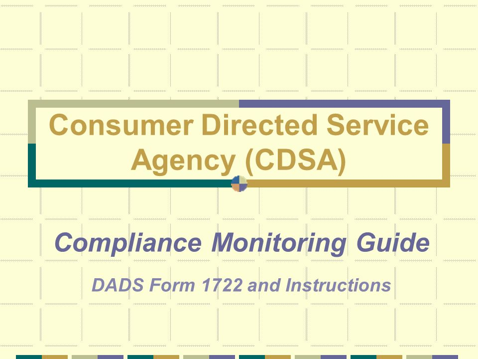 Consumer Directed Service Agency (CDSA) Compliance Monitoring Guide DADS Form 1722 and Instructions