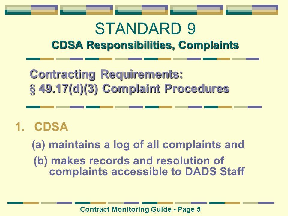 CDSA Responsibilities, Complaints STANDARD 9 CDSA Responsibilities, Complaints Contract Monitoring Guide - Page 5 1.CDSA (a) maintains a log of all co