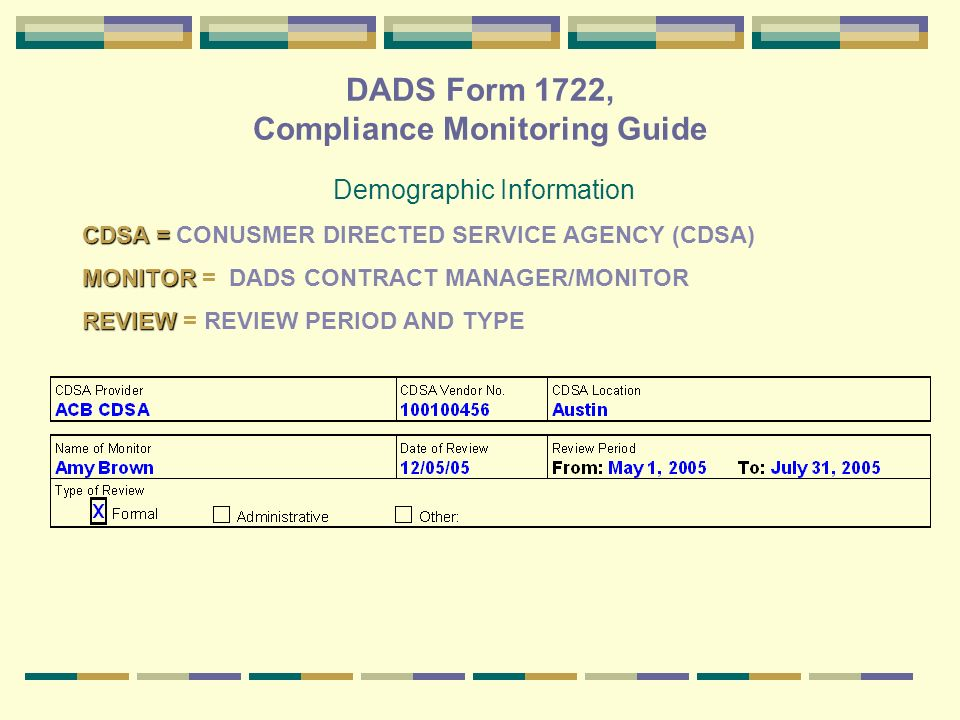 DADS Form 1722, Compliance Monitoring Guide Demographic Information CDSA = CDSA = CONUSMER DIRECTED SERVICE AGENCY (CDSA) MONITOR MONITOR = DADS CONTR