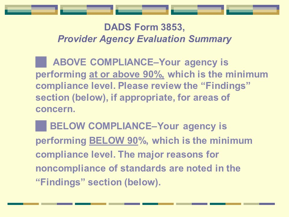 DADS Form 3853, Provider Agency Evaluation Summary ABOVE COMPLIANCE–Your agency is performing at or above 90%, which is the minimum compliance level.