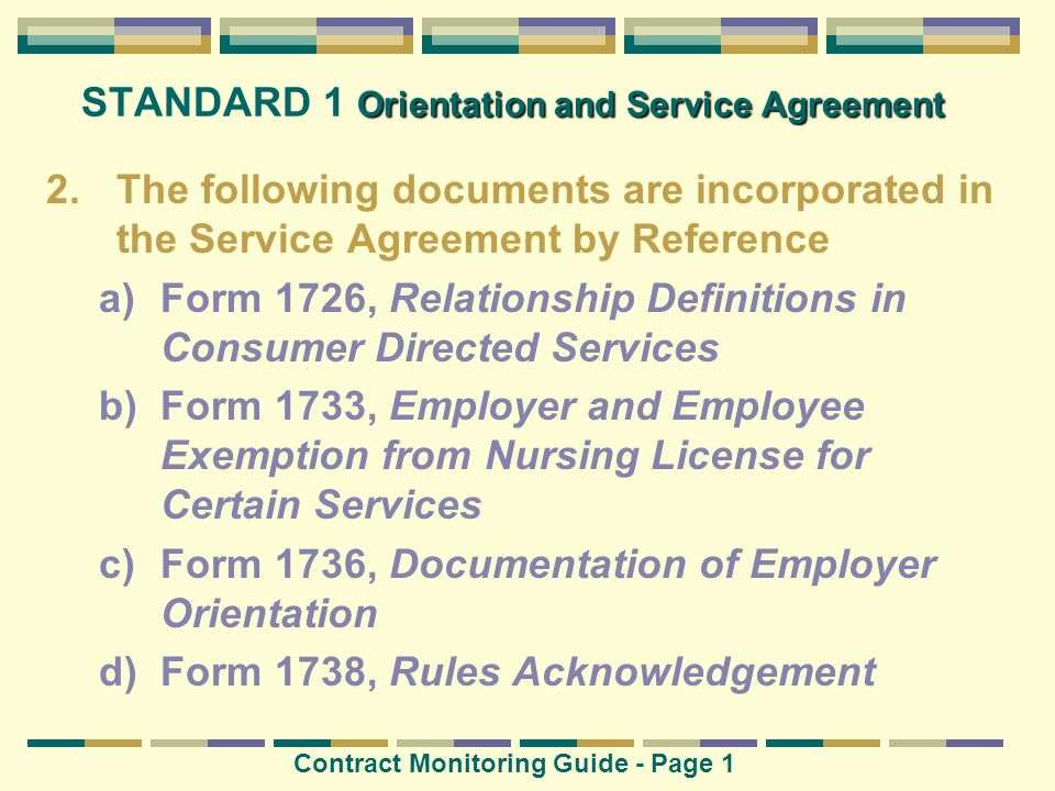 Orientation and Service Agreement STANDARD 1 Orientation and Service Agreement 2.The following documents are incorporated in the Service Agreement by