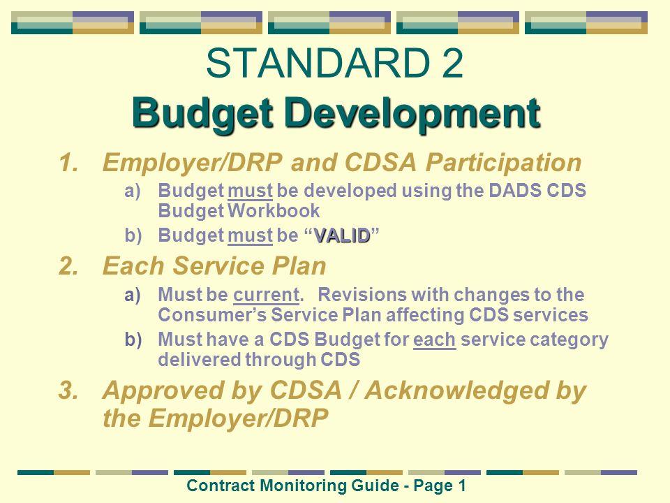 Budget Development STANDARD 2 Budget Development 1.Employer/DRP and CDSA Participation a)Budget must be developed using the DADS CDS Budget Workbook V