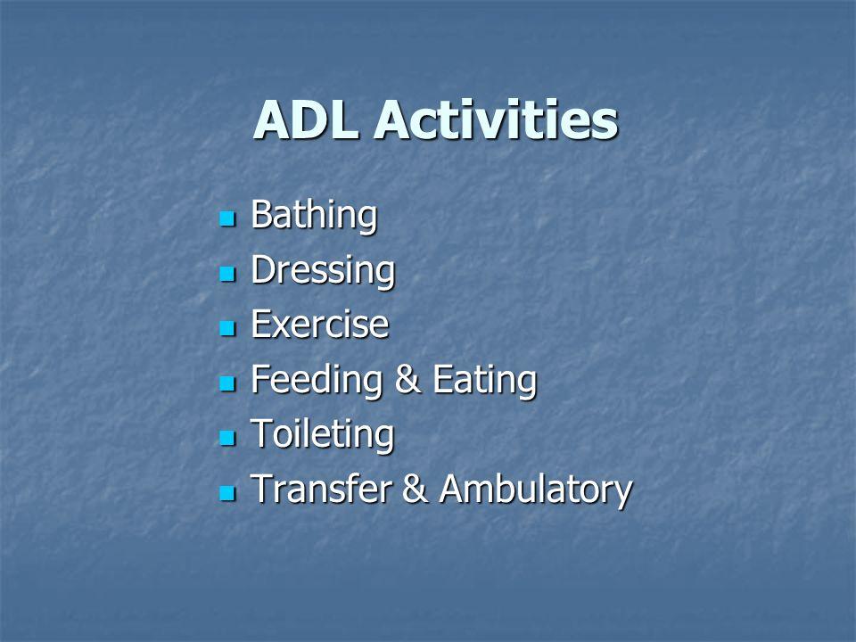 ADL Activities Bathing Bathing Dressing Dressing Exercise Exercise Feeding & Eating Feeding & Eating Toileting Toileting Transfer & Ambulatory Transfe