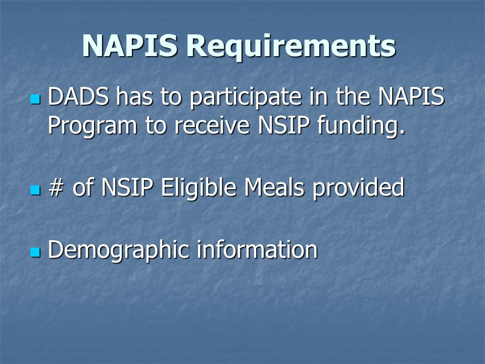 NAPIS Requirements DADS has to participate in the NAPIS Program to receive NSIP funding.