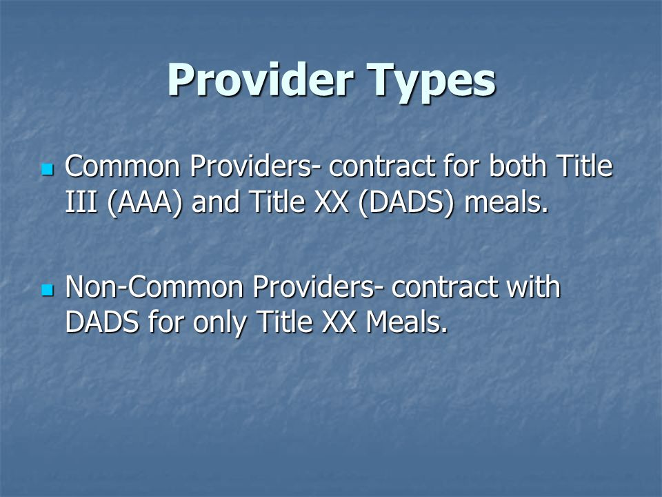 Provider Types Common Providers- contract for both Title III (AAA) and Title XX (DADS) meals. Common Providers- contract for both Title III (AAA) and