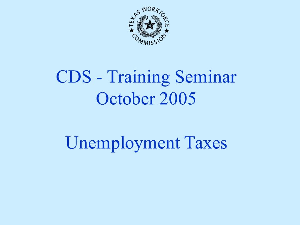 CDS - Training Seminar October 2005 Unemployment Taxes