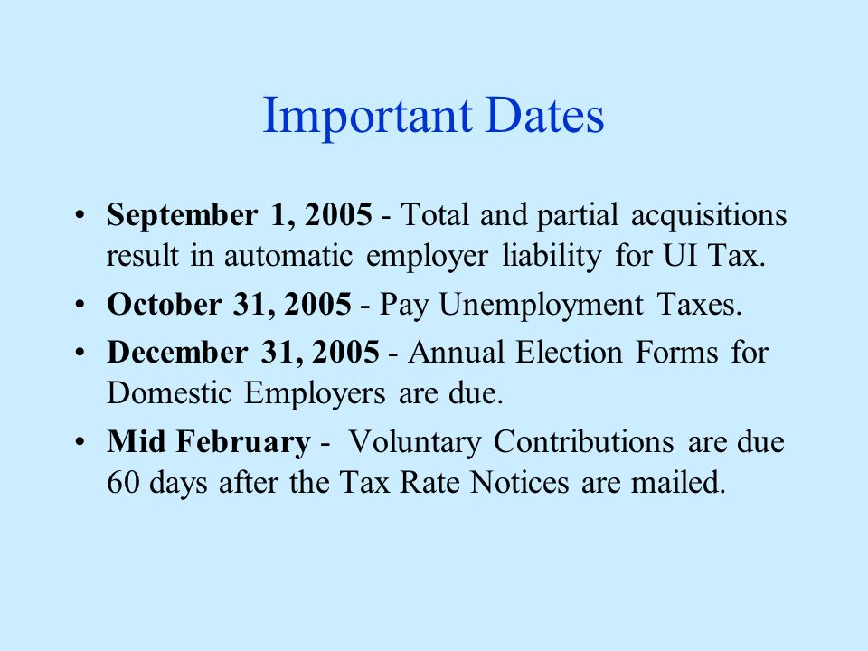 Important Dates September 1, 2005 - Total and partial acquisitions result in automatic employer liability for UI Tax.