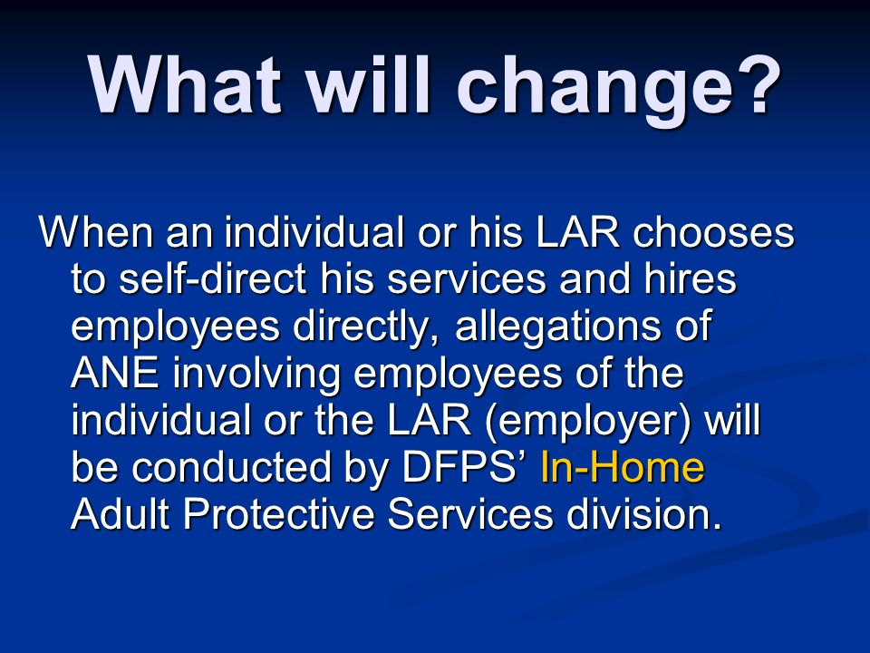 What will change? When an individual or his LAR chooses to self-direct his services and hires employees directly, allegations of ANE involving employe