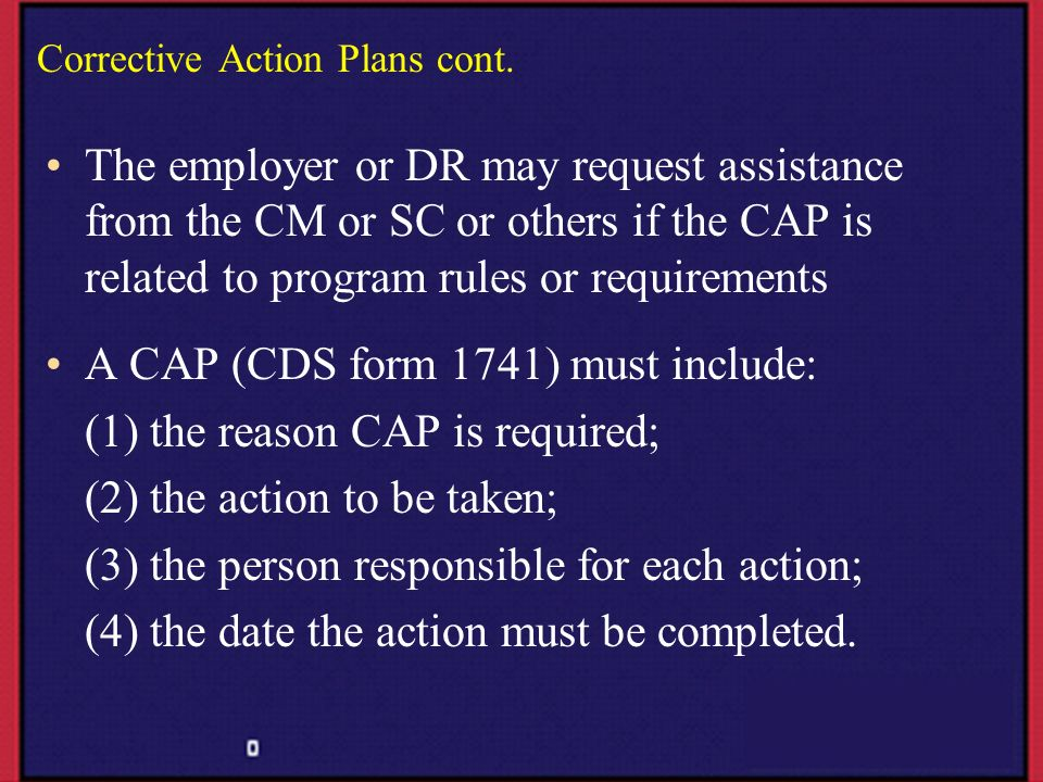 Corrective Action Plans cont. The employer or DR may request assistance from the CM or SC or others if the CAP is related to program rules or requirem