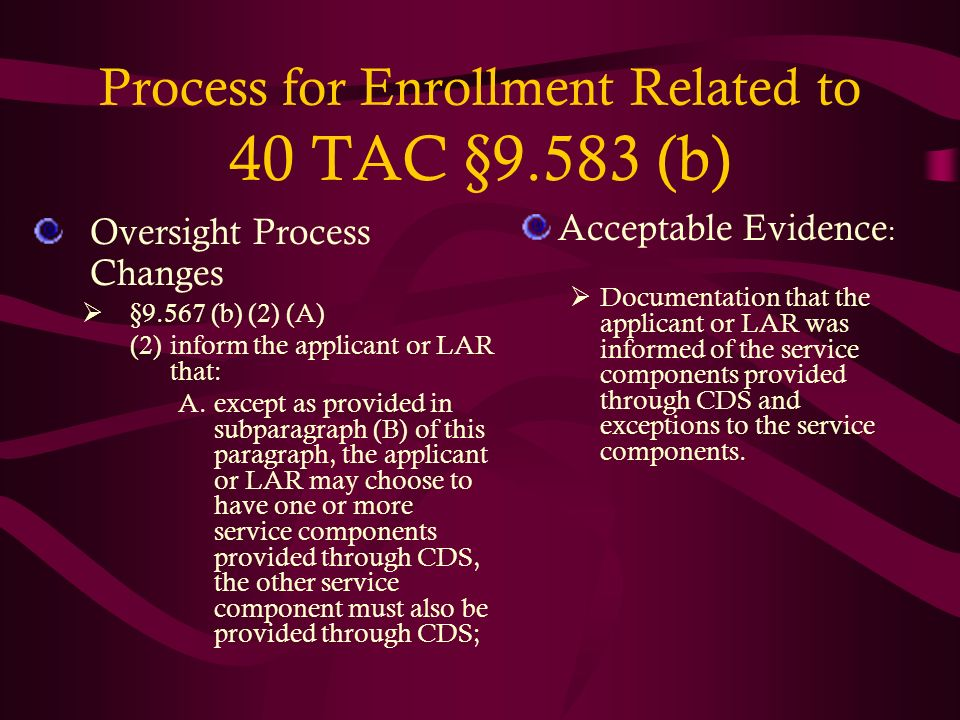 Process for Enrollment Related to 40 TAC §9.583 (b) Oversight Process Changes §9.567 (b) (2) (A) (2)inform the applicant or LAR that: A.except as prov