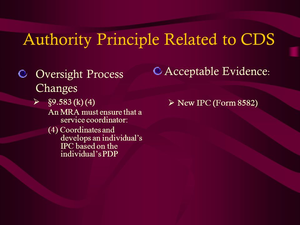 Authority Principle Related to CDS Oversight Process Changes §9.583 (k) (4) An MRA must ensure that a service coordinator: (4) Coordinates and develop