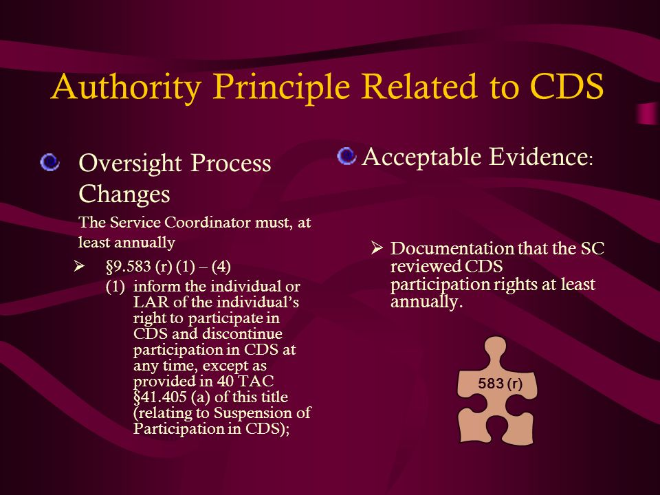 Authority Principle Related to CDS Oversight Process Changes The Service Coordinator must, at least annually §9.583 (r) (1) – (4) (1)inform the indivi