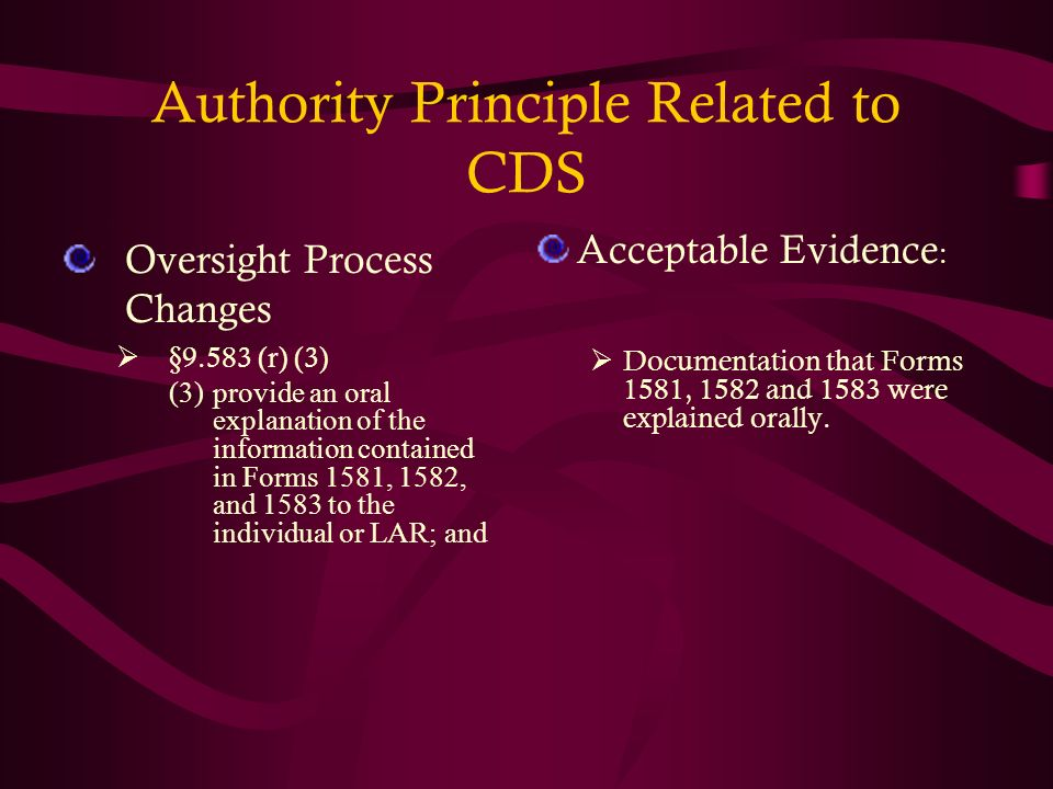 Authority Principle Related to CDS Oversight Process Changes §9.583 (r) (3) (3)provide an oral explanation of the information contained in Forms 1581,