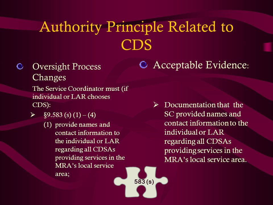 Authority Principle Related to CDS Oversight Process Changes The Service Coordinator must (if individual or LAR chooses CDS): §9.583 (s) (1) – (4) (1)
