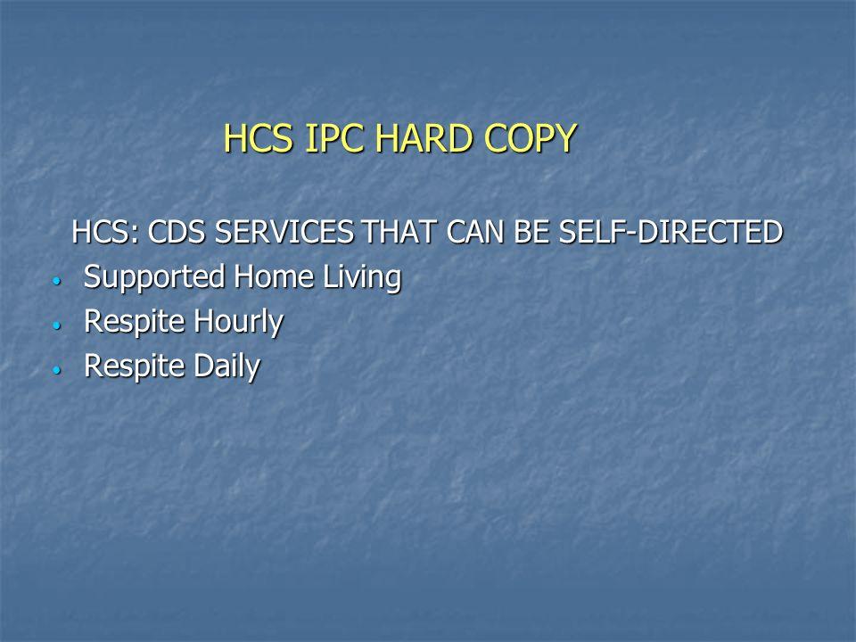 HCS IPC HARD COPY HCS: CDS SERVICES THAT CAN BE SELF-DIRECTED HCS: CDS SERVICES THAT CAN BE SELF-DIRECTED Supported Home Living Supported Home Living