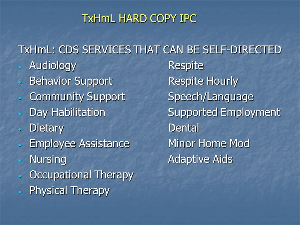 TxHmL HARD COPY IPC TxHmL HARD COPY IPC TxHmL: CDS SERVICES THAT CAN BE SELF-DIRECTED AudiologyRespite AudiologyRespite Behavior SupportRespite Hourly