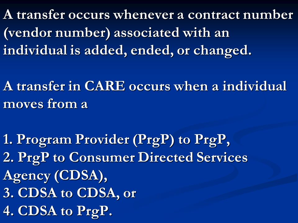 A transfer occurs whenever a contract number (vendor number) associated with an individual is added, ended, or changed. A transfer in CARE occurs when