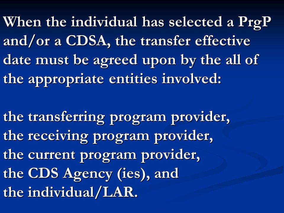 When the individual has selected a PrgP and/or a CDSA, the transfer effective date must be agreed upon by the all of the appropriate entities involved