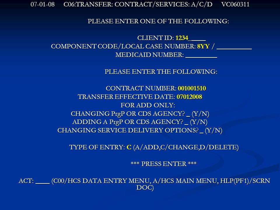 07-01-08 C06:TRANSFER: CONTRACT/SERVICES: A/C/D VC060311 PLEASE ENTER ONE OF THE FOLLOWING: PLEASE ENTER ONE OF THE FOLLOWING: CLIENT ID: 1234_____ CL