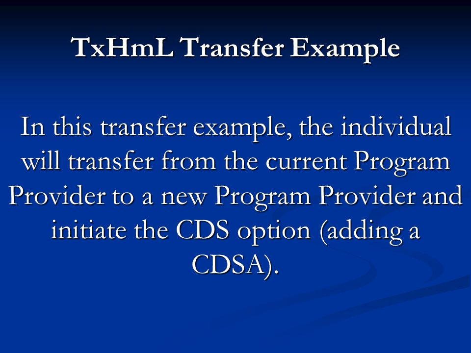 TxHmL Transfer Example In this transfer example, the individual will transfer from the current Program Provider to a new Program Provider and initiate