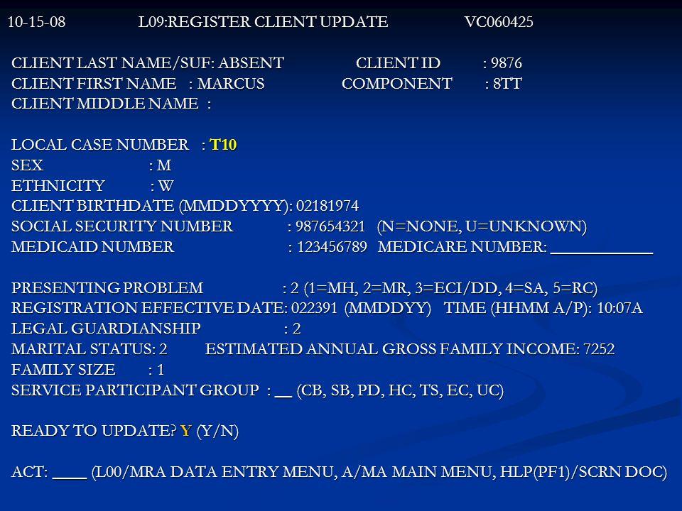 10-15-08 L09:REGISTER CLIENT UPDATE VC060425 CLIENT LAST NAME/SUF: ABSENT CLIENT ID : 9876 CLIENT LAST NAME/SUF: ABSENT CLIENT ID : 9876 CLIENT FIRST