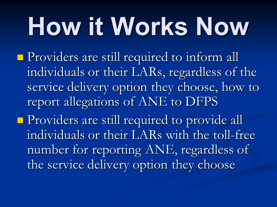 How it Works Now Providers are still required to inform all individuals or their LARs, regardless of the service delivery option they choose, how to r