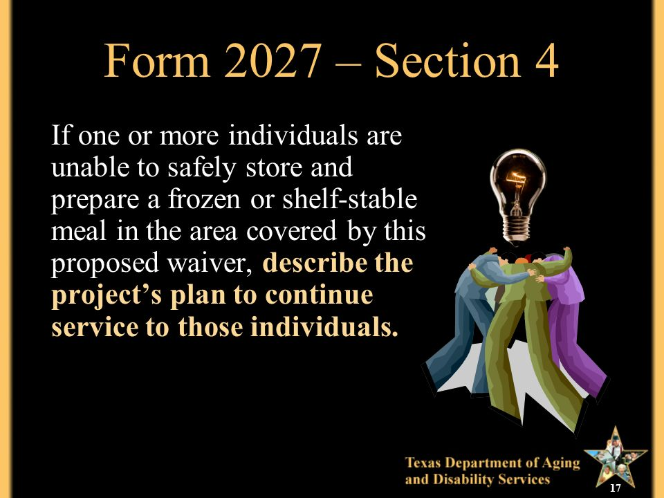 17 Form 2027 – Section 4 If one or more individuals are unable to safely store and prepare a frozen or shelf-stable meal in the area covered by this p