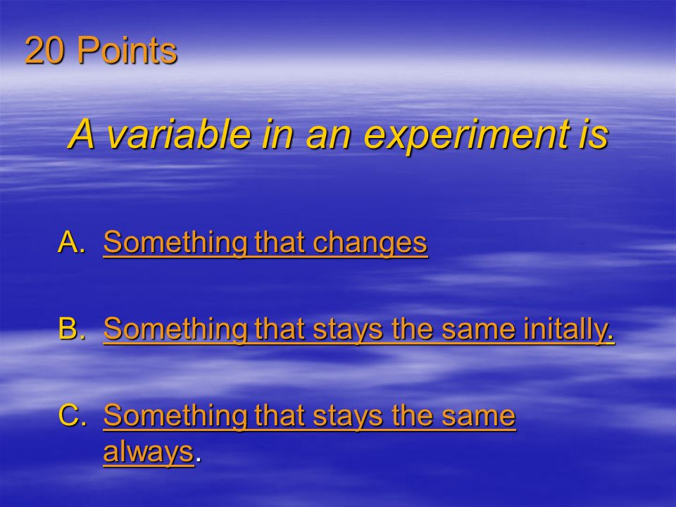 What is a constant in an experiment. A.Something that stays the same.