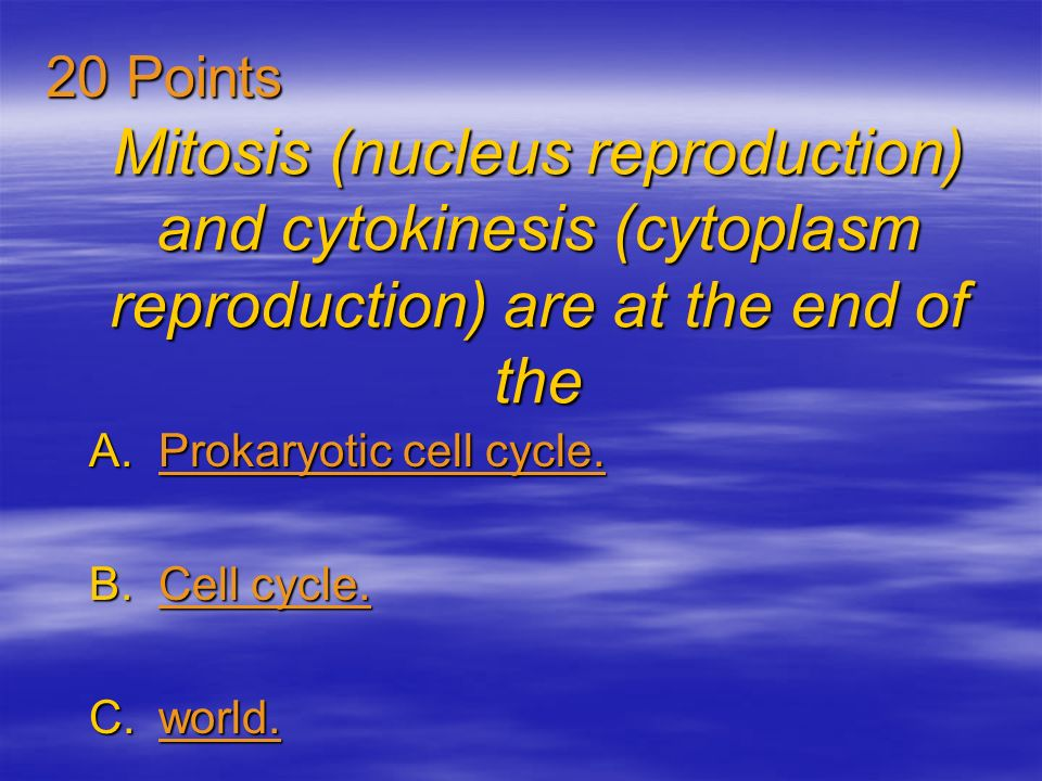 Mitosis (nucleus reproduction) and cytokinesis (cytoplasm reproduction) are at the end of the A.Prokaryotic cell cycle.
