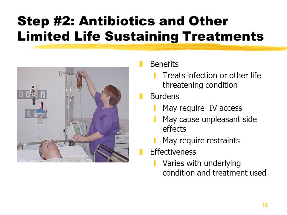 18 Step #2: Antibiotics and Other Limited Life Sustaining Treatments z Benefits yTreats infection or other life threatening condition z Burdens yMay r