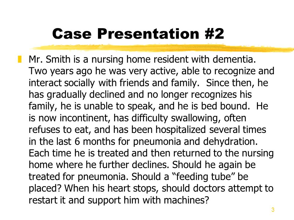 3 Case Presentation #2 zMr. Smith is a nursing home resident with dementia. Two years ago he was very active, able to recognize and interact socially