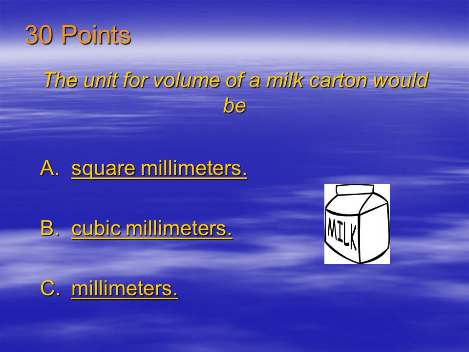 Volume can also be figured by multiplying A.height and width.